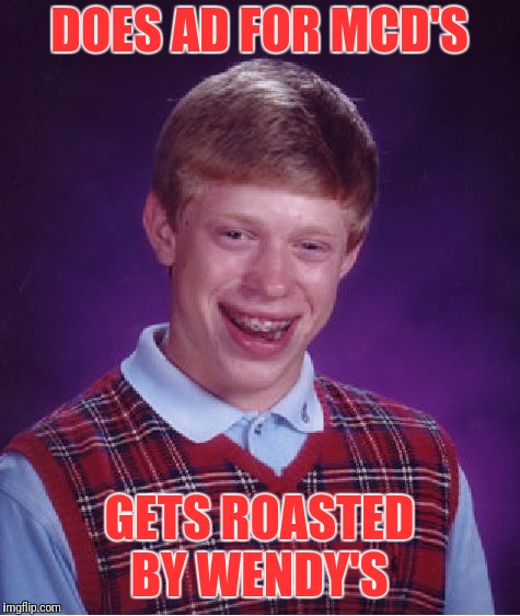 Bad Luck Brian Meme | DOES AD FOR MCD'S GETS ROASTED BY WENDY'S | image tagged in memes,bad luck brian | made w/ Imgflip meme maker