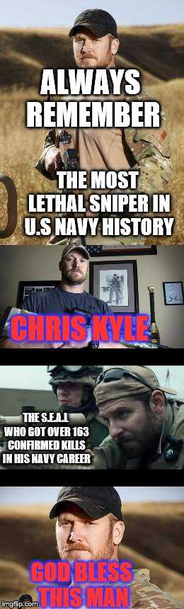 remember the fallen hero | ALWAYS REMEMBER THE MOST LETHAL SNIPER IN U.S NAVY HISTORY CHRIS KYLE THE S.E.A.L WHO GOT OVER 163 CONFIRMED KILLS IN HIS NAVY CAREER GOD BL | image tagged in chris kyle,navy seals,us navy,god bless america | made w/ Imgflip meme maker