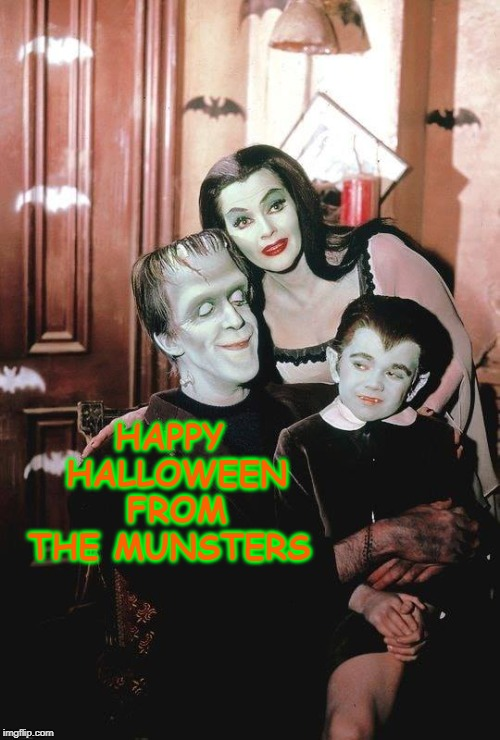 America's Happiest Halloween Family | HAPPY HALLOWEEN FROM THE MUNSTERS | image tagged in vince vance,happy halloween,the munsters,eddie munster,herman munster,lily munster | made w/ Imgflip meme maker