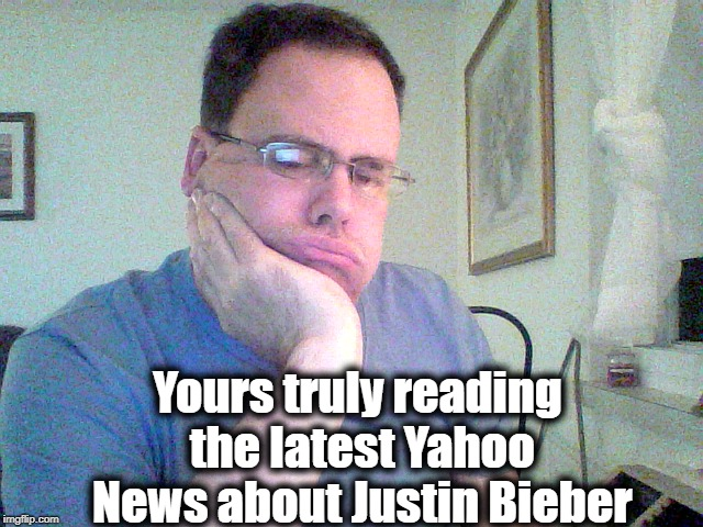 I seriously need to get a life | Yours truly reading the latest Yahoo News about Justin Bieber | image tagged in beckett437,bored,justin bieber news,yawn | made w/ Imgflip meme maker