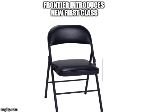 blank white template | FRONTIER INTRODUCES NEW FIRST CLASS | image tagged in blank white template | made w/ Imgflip meme maker