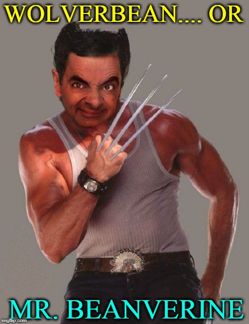 Mr. Wolverine or.... | WOLVERBEAN.... OR MR. BEANVERINE | image tagged in vince vance,wolverine,x-men,mr bean,hugh jackman,mutant | made w/ Imgflip meme maker