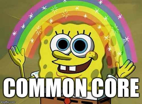 Imagination Spongebob Meme | COMMON CORE | image tagged in memes,imagination spongebob | made w/ Imgflip meme maker