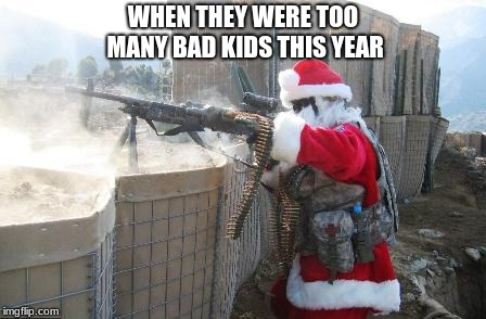 For all those people who like celebrating christmas too early | WHEN THEY WERE TOO MANY BAD KIDS THIS YEAR | image tagged in memes,hohoho,funny,new memes,fresh memes,christmas memes | made w/ Imgflip meme maker