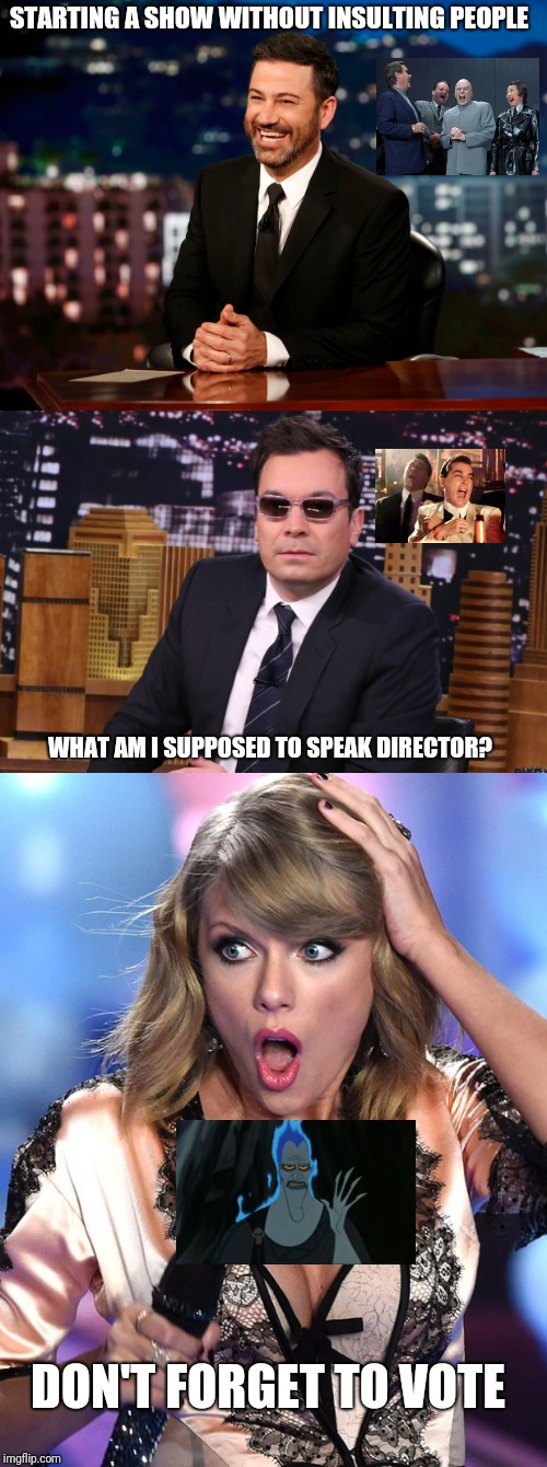 Musical meme | STARTING A SHOW WITHOUT INSULTING PEOPLE WHAT AM I SUPPOSED TO SPEAK DIRECTOR? DON'T FORGET TO VOTE | image tagged in vote,taylor swift,memes,music,lol so funny,hahaha | made w/ Imgflip meme maker