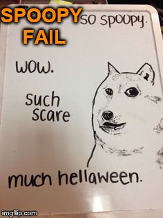HOW CAN YOU FAIL AT SPOOPY?! Spoopy Meme Week- Oct 14-20 a Netheris event | SPOOPY FAIL | image tagged in spoopy,spoopy meme week,doge,halloween,happy halloween,halloween is coming | made w/ Imgflip meme maker
