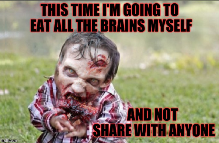 Evil Toddler Zombie | THIS TIME I'M GOING TO EAT ALL THE BRAINS MYSELF AND NOT SHARE WITH ANYONE | image tagged in memes,evil toddler,funny,halloween,zombies,brains | made w/ Imgflip meme maker