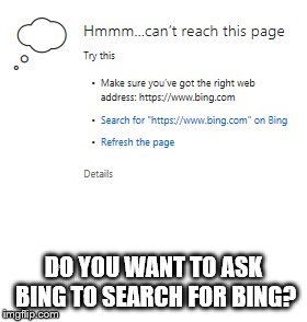 DO YOU WANT TO ASK BING TO SEARCH FOR BING? | image tagged in bing,search | made w/ Imgflip meme maker