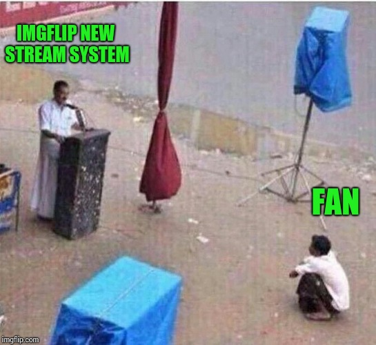 Wow, it sure is popular | IMGFLIP NEW STREAM SYSTEM FAN | image tagged in new system,justpostit,pipe_picasso,this sucks,imgflip | made w/ Imgflip meme maker