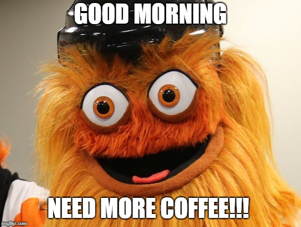 GOOD MORNING NEED MORE COFFEE!!! | image tagged in gritty,morning,coffee | made w/ Imgflip meme maker