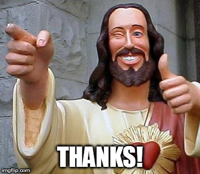 Jesus thanks you | THANKS! | image tagged in jesus thanks you | made w/ Imgflip meme maker