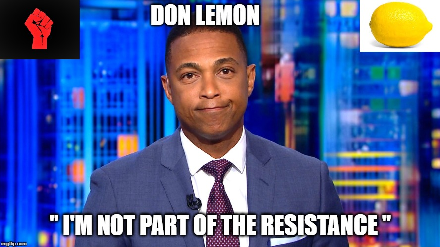 "Don Lemon: I'm not part of The Resistance! https://youtu.be/qCBRocbKWl4 |  DON LEMON; "" I'M NOT PART OF THE RESISTANCE "" 