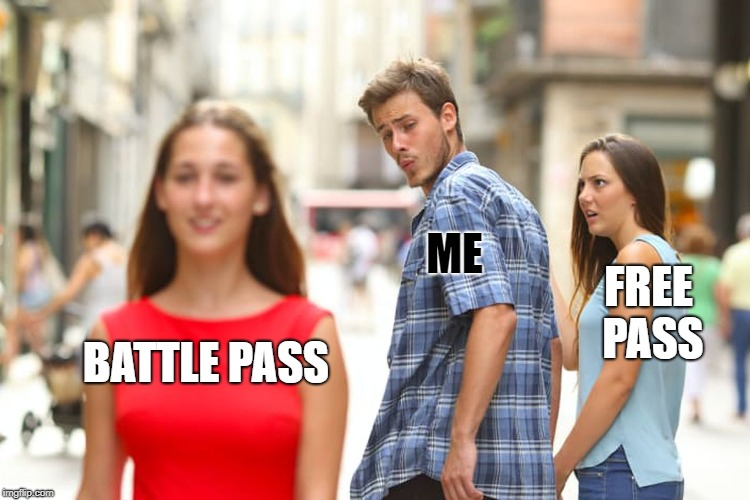 Distracted Boyfriend | BATTLE PASS ME FREE PASS | image tagged in memes,distracted boyfriend | made w/ Imgflip meme maker