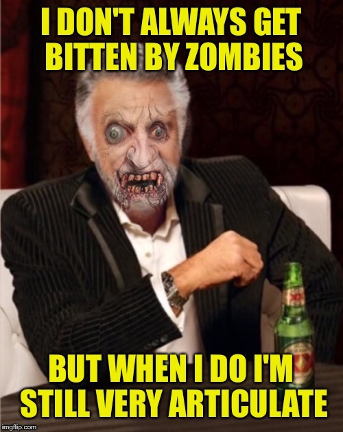 World's Most Interesting ZoMbeH | image tagged in the most interesting man in the world,zombies,dos equis,beer | made w/ Imgflip meme maker