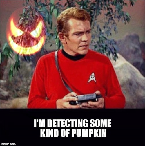 There's trouble brewin' | . | image tagged in star trek,red shirt,pumpkin,horror,scary,halloween | made w/ Imgflip meme maker