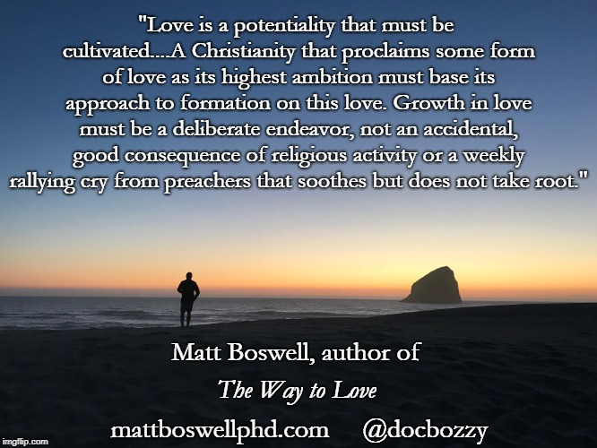 "Love is (extended) | ""Love is a potentiality that must be cultivated....A Christianity that proclaims some form of love as its highest ambition must base its app 
