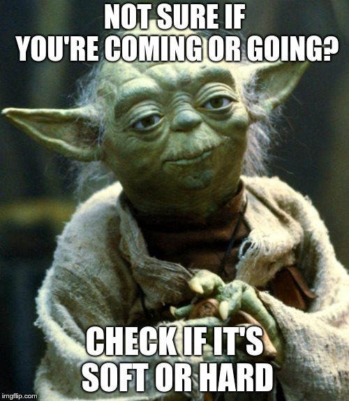 Bad joke, ik, but still... | NOT SURE IF YOU'RE COMING OR GOING? CHECK IF IT'S SOFT OR HARD | image tagged in memes,star wars yoda,coming or going,bad joke | made w/ Imgflip meme maker