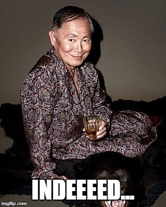 George Tekei | INDEEEED... | image tagged in george tekei | made w/ Imgflip meme maker