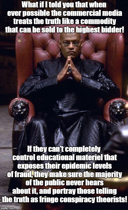 Truth Is A Commodity To Media | What if I told you that when ever possible the commercial media treats the truth like a commodity that can be sold to the highest bidder! If | image tagged in morpheus chair,biased media,advertising,propaganda,conspiracy theories | made w/ Imgflip meme maker