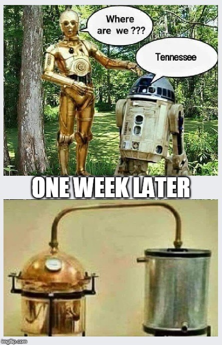 What really happened... | ONE WEEK LATER | image tagged in star wars,tennessee,moonshine,tennessee moonshine,popcorn sutton | made w/ Imgflip meme maker