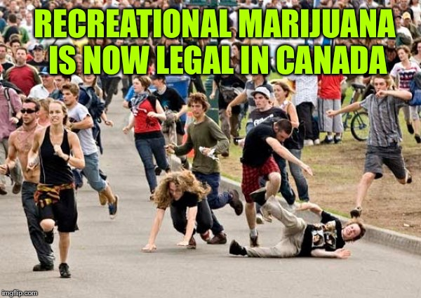 People running | RECREATIONAL MARIJUANA IS NOW LEGAL IN CANADA | image tagged in people running | made w/ Imgflip meme maker