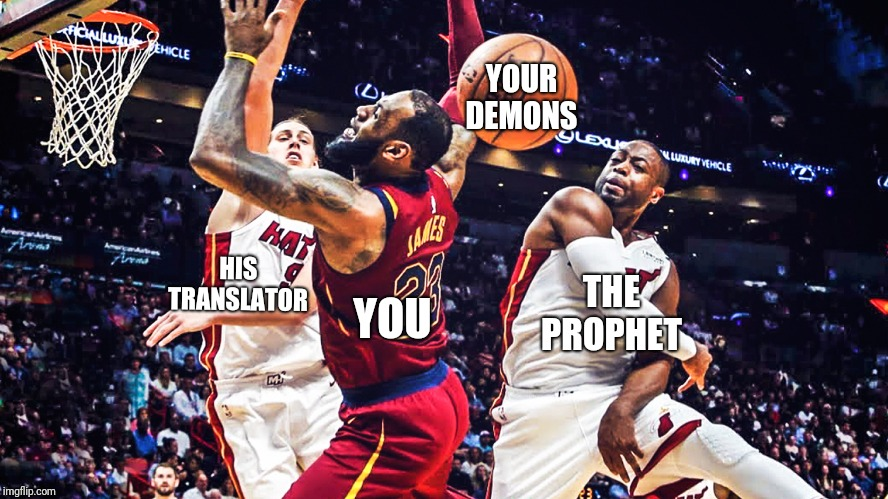 Religious people be acting a little too extra sometimes  | THE PROPHET HIS TRANSLATOR YOU YOUR DEMONS | image tagged in basketball,lebron james,religion,funny memes | made w/ Imgflip meme maker