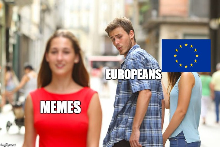 Distracted Boyfriend | MEMES EUROPEANS | image tagged in memes,distracted boyfriend | made w/ Imgflip meme maker