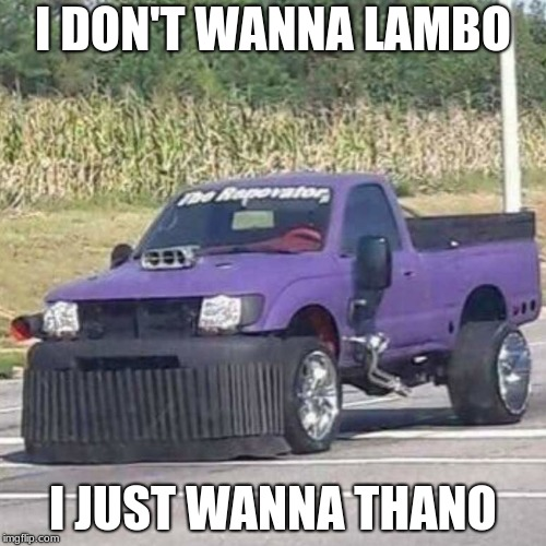 Lets sing together now! | I DON'T WANNA LAMBO I JUST WANNA THANO | image tagged in thanos car,lamborghini | made w/ Imgflip meme maker