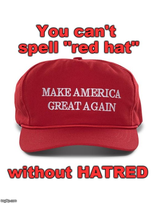 "Symbol of hatred and stupidity |  You can't spell ""red hat""; without HATRED 