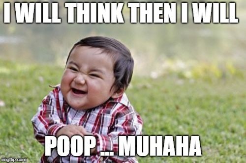 Evil Toddler | I WILL THINK THEN I WILL POOP ... MUHAHA | image tagged in memes,evil toddler | made w/ Imgflip meme maker