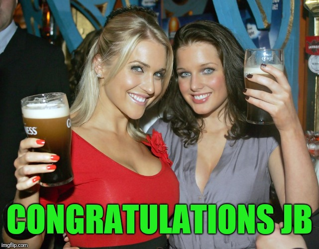 Cheers craziness 2 | CONGRATULATIONS JB | image tagged in cheers craziness 2 | made w/ Imgflip meme maker