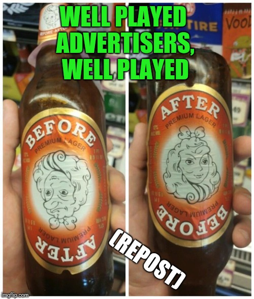 Beer goggles - Repost Week - A Pipe_Picasso event | WELL PLAYED ADVERTISERS, WELL PLAYED (REPOST) | image tagged in repost week,pipe_picasso,beer,label,advertising | made w/ Imgflip meme maker