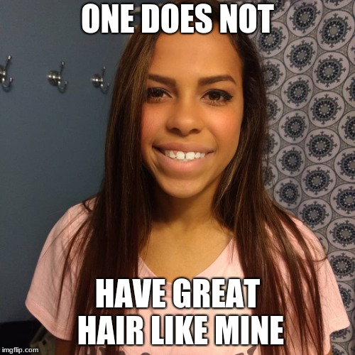 ONE DOES NOT HAVE GREAT HAIR LIKE MINE | image tagged in hair | made w/ Imgflip meme maker