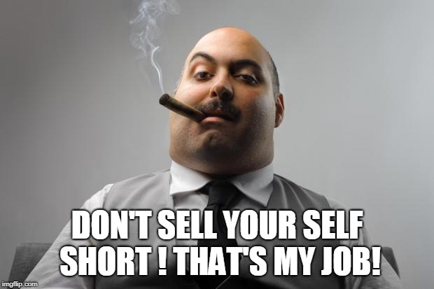 Scumbag Boss |  DON'T SELL YOUR SELF SHORT ! THAT'S MY JOB! | image tagged in memes,scumbag boss | made w/ Imgflip meme maker