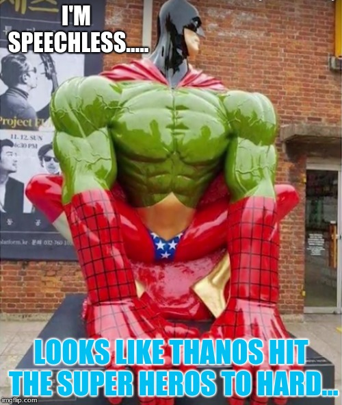 Hulk Man America Style but If He had Spider Powers? | I'M SPEECHLESS..... LOOKS LIKE THANOS HIT THE SUPER HEROS TO HARD... | image tagged in memes,you had one job,marvel,dc,super heros,batman | made w/ Imgflip meme maker