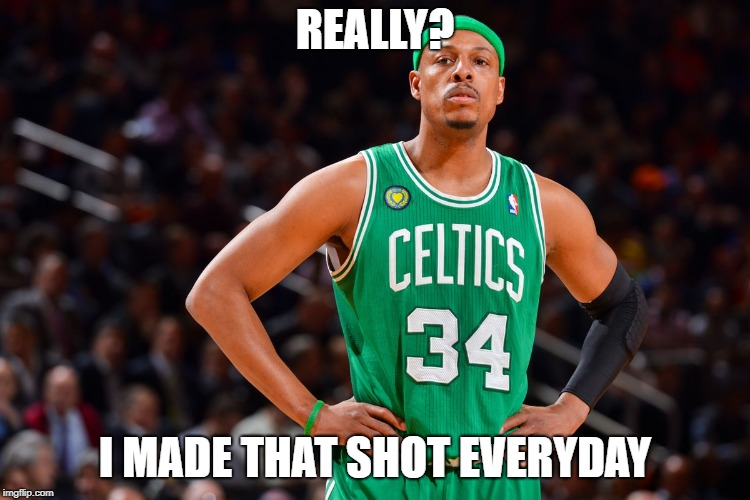 REALLY? I MADE THAT SHOT EVERYDAY | made w/ Imgflip meme maker