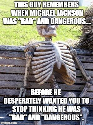 "Am I the only Michael Jackson fan? | THIS GUY REMEMBERS WHEN MICHAEL JACKSON WAS ""BAD"" AND DANGEROUS.... BEFORE HE DESPERATELY WANTED YOU TO STOP THINKING HE WAS ""BAD"" AND ""DANG 