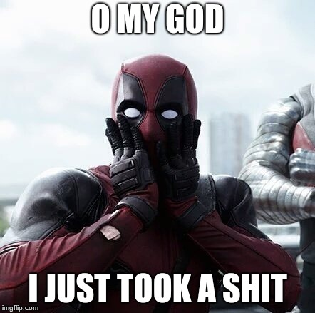 Deadpool Surprised | O MY GOD I JUST TOOK A SHIT | image tagged in memes,deadpool surprised | made w/ Imgflip meme maker