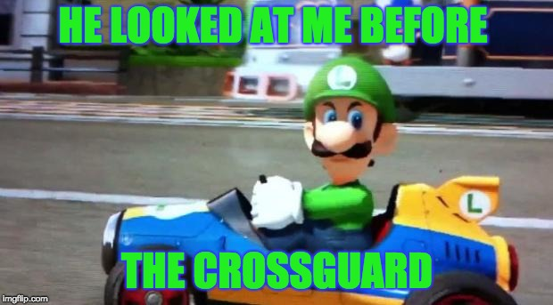 HE LOOKED AT ME BEFORE THE CROSSGUARD | image tagged in luigi death stare | made w/ Imgflip meme maker