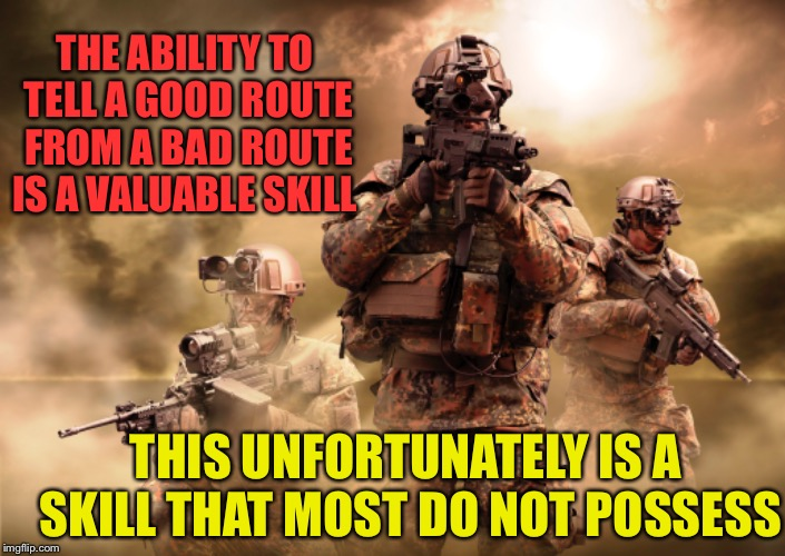 Military land navigation skills not what they used to be | THE ABILITY TO TELL A GOOD ROUTE FROM A BAD ROUTE IS A VALUABLE SKILL THIS UNFORTUNATELY IS A SKILL THAT MOST DO NOT POSSESS | image tagged in funny,military,fun,army,land navigation,meme | made w/ Imgflip meme maker
