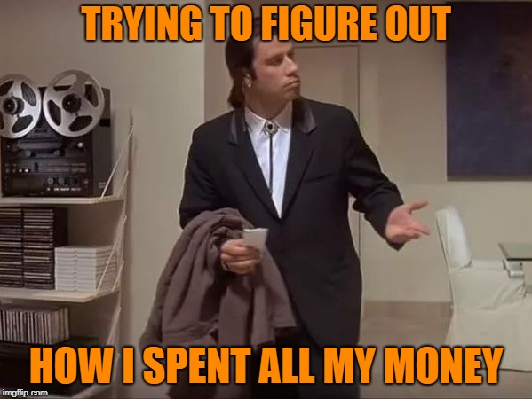 How??I'm asking you,my obsessive need for alcohol! | TRYING TO FIGURE OUT HOW I SPENT ALL MY MONEY | image tagged in where is it,funny,relatable,imgflip,money,alcoholic | made w/ Imgflip meme maker