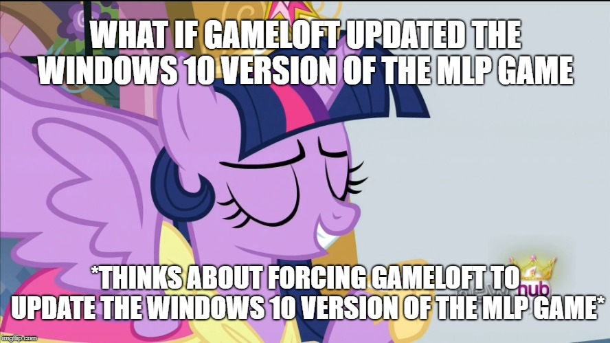 Windows 10 Version Of The MLP By Gameloft Needs To Be Updated | WHAT IF GAMELOFT UPDATED THE WINDOWS 10 VERSION OF THE MLP GAME *THINKS ABOUT FORCING GAMELOFT TO UPDATE THE WINDOWS 10 VERSION OF THE MLP G | image tagged in thinks about ____,my little pony,twilight sparkle,gameloft,hub network,windows 10 | made w/ Imgflip meme maker