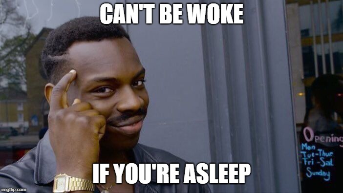 Roll Safe Think About It | CAN'T BE WOKE IF YOU'RE ASLEEP | image tagged in memes,roll safe think about it,woke,dank memes,too dank,dank meme | made w/ Imgflip meme maker