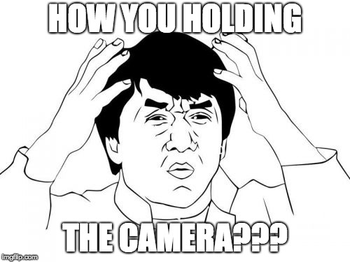 Jackie Chan WTF Meme | HOW YOU HOLDING THE CAMERA??? | image tagged in memes,jackie chan wtf | made w/ Imgflip meme maker