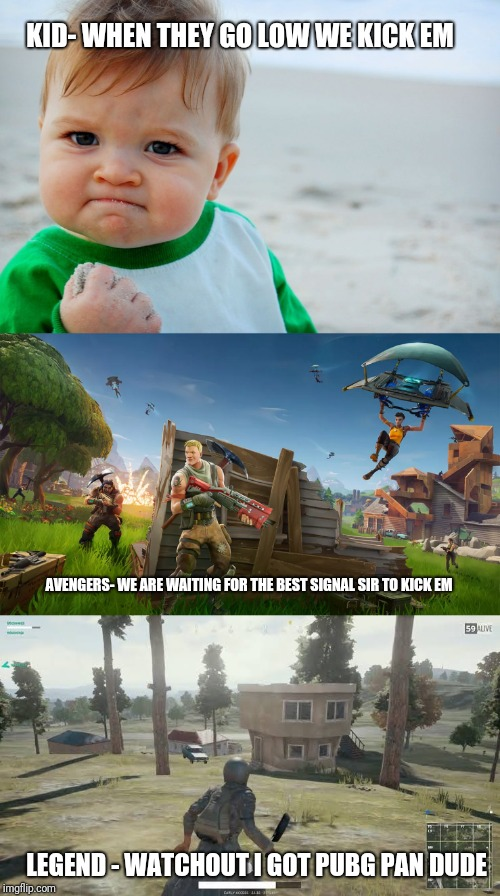 Avenger Memes | KID- WHEN THEY GO LOW WE KICK EM AVENGERS- WE ARE WAITING FOR THE BEST SIGNAL SIR TO KICK EM LEGEND - WATCHOUT I GOT PUBG PAN DUDE | image tagged in memes,lol,roflmao,hahaha,funny memes | made w/ Imgflip meme maker