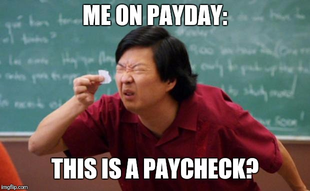 Every payday is the same. | ME ON PAYDAY: THIS IS A PAYCHECK? | image tagged in senior chang squinting,payday,paycheck,salary,poor | made w/ Imgflip meme maker