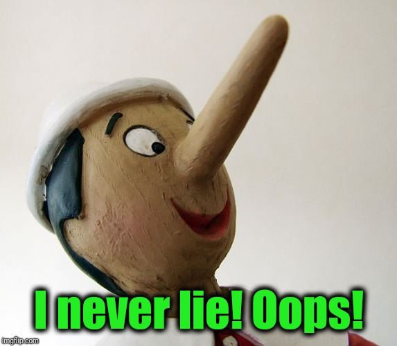 Pinnochio | I never lie! Oops! | image tagged in pinnochio | made w/ Imgflip meme maker