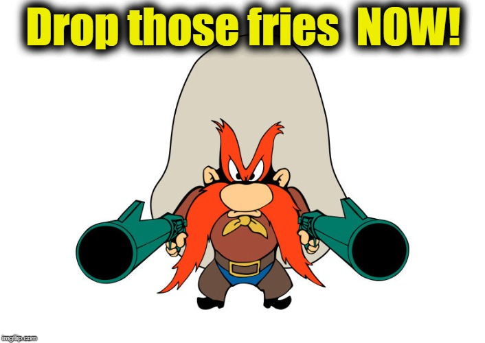 Drop those fries  NOW! | made w/ Imgflip meme maker