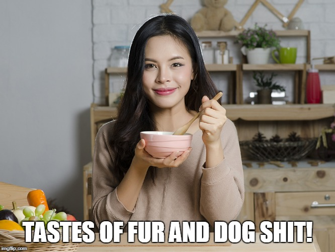 TASTES OF FUR AND DOG SHIT! | made w/ Imgflip meme maker