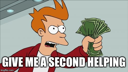 Shut Up And Take My Money Fry Meme | GIVE ME A SECOND HELPING | image tagged in memes,shut up and take my money fry | made w/ Imgflip meme maker
